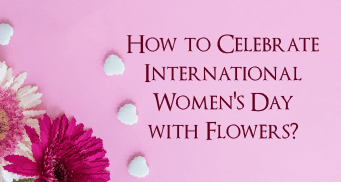 How to Celebrate International Women's Day with Flowers?